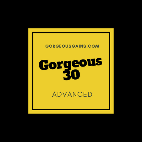 Gorgeous30: Advanced Workout Guide