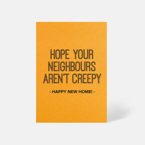 """Hope your neighbours aren't creepy"" New Home Card"