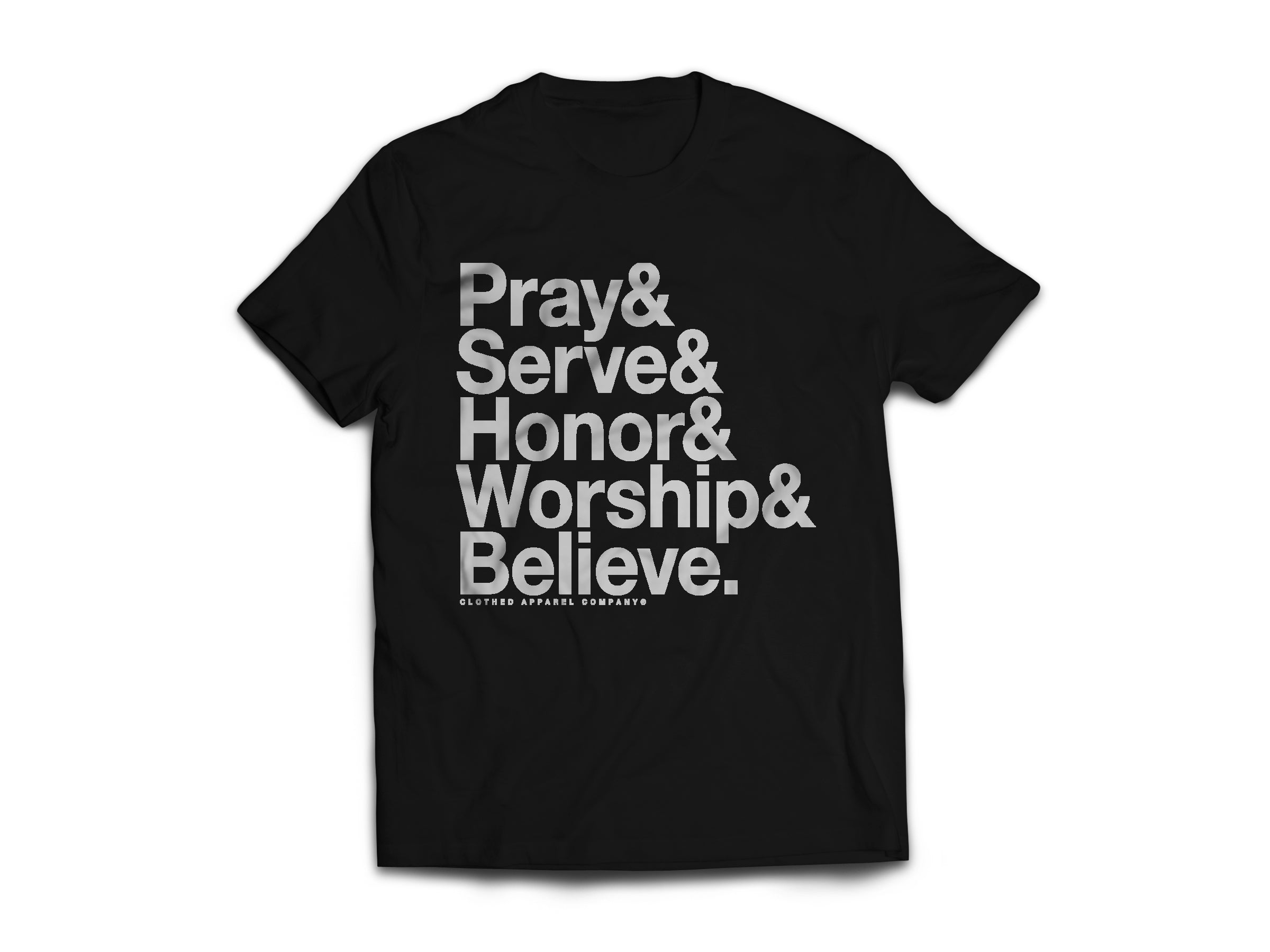 CLOTHED™ Pray Serve Honor Worship Believe Tee.