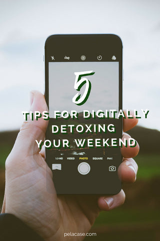5 Ways to Digitally Detox this weekend from pelacase.com