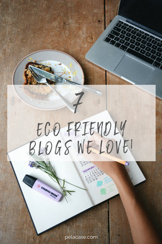 7 eco friendly bloggers that we love! pelacase.com