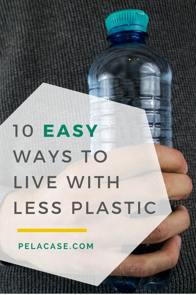 10 easy ways to live with less plastic