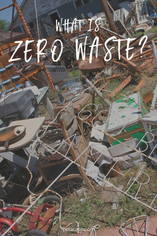 What is zero waste from pelacase.com