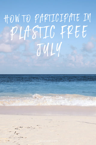 How to Participate in Plastic Free July from pelacase.com