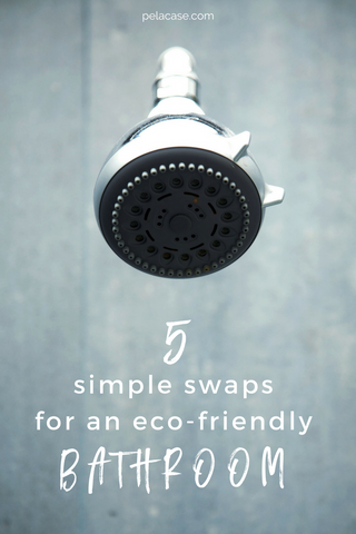 5 simple swaps for an eco friendly bathroom that you can make today! from pelacase.com