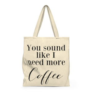 You Sound Like I Need More Coffee | Busy Bee Totes