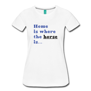 Women's Home is where the Horse is T-Shirt - white