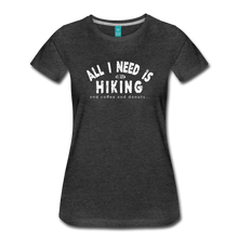 Load image into Gallery viewer, Women's All I Need is Hiking T-Shirt - charcoal gray