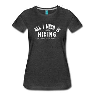 Women's All I Need is Hiking T-Shirt - charcoal gray