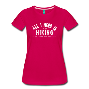 Women's All I Need is Hiking T-Shirt - dark pink
