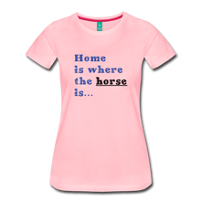 Load image into Gallery viewer, Women's Home is where the Horse is T-Shirt - pink