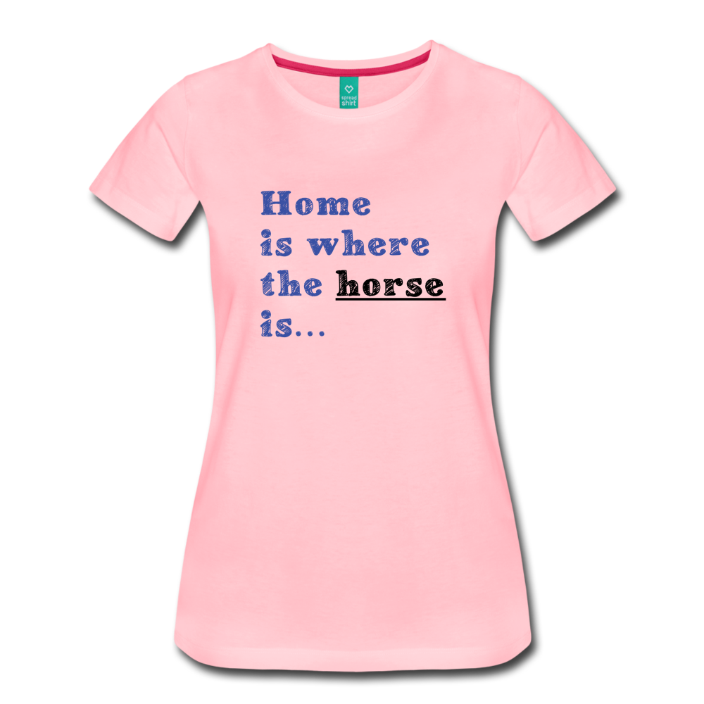 Women's Home is where the Horse is T-Shirt - pink