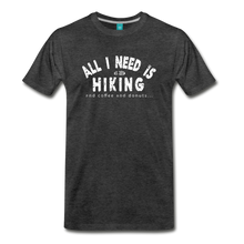 Load image into Gallery viewer, Men's All I Need is Hiking T-Shirt - charcoal gray