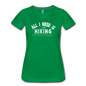 Women's All I Need is Hiking T-Shirt - kelly green