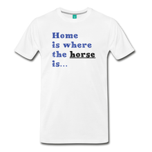 Load image into Gallery viewer, Men's Home is where the Horse is T-Shirt - white
