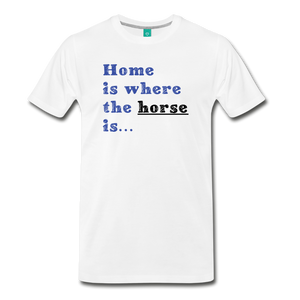 Men's Home is where the Horse is T-Shirt - white