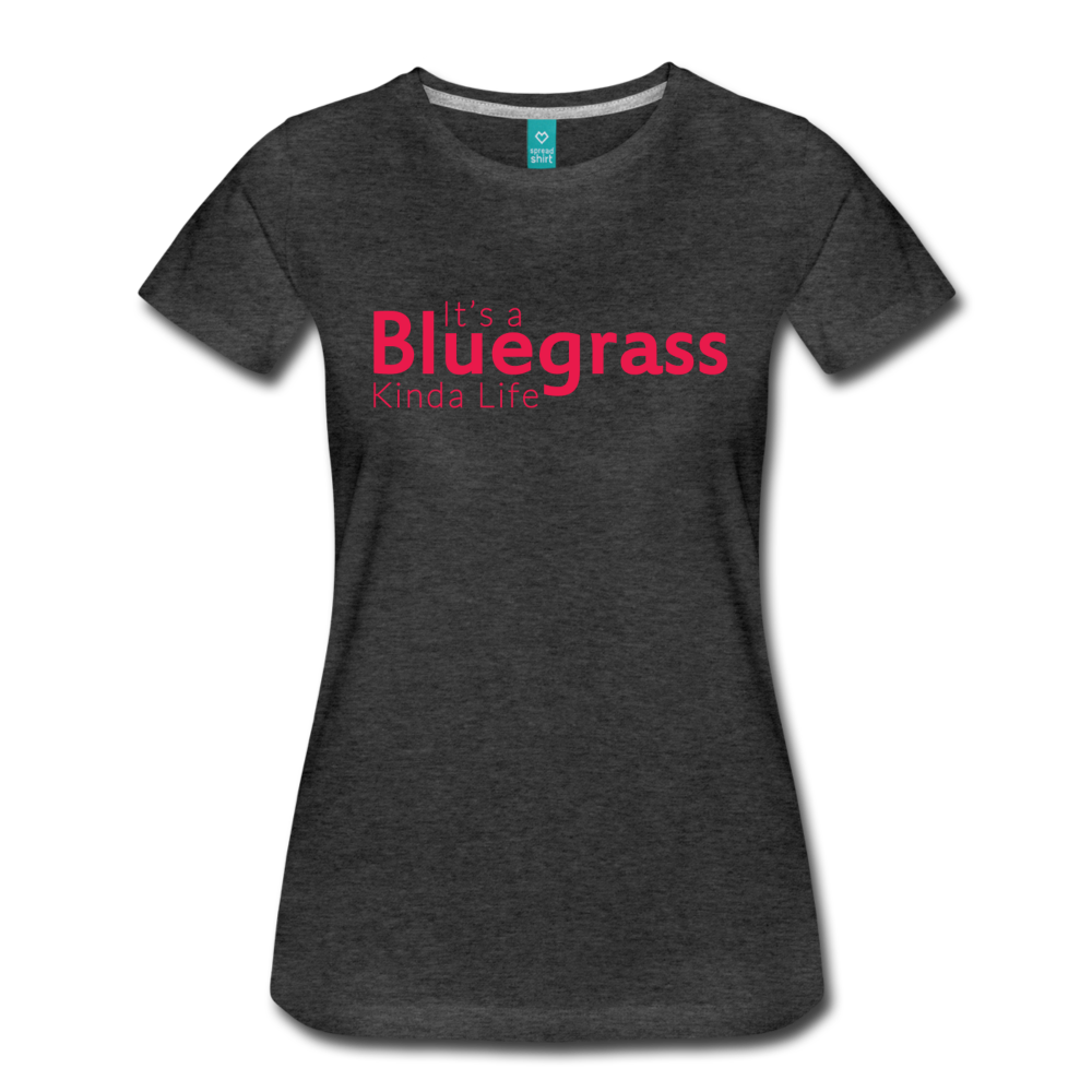 Women's Bluegrass Kinda Life T-Shirt - charcoal gray