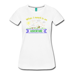 Women's What I Need is an Adventure T-Shirt - white