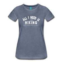 Load image into Gallery viewer, Women's All I Need is Hiking T-Shirt - heather blue