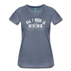 Women's All I Need is Hiking T-Shirt - heather blue