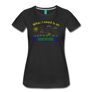 Women's What I Need is an Adventure T-Shirt - black