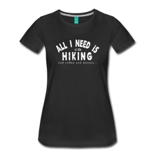 Load image into Gallery viewer, Women's All I Need is Hiking T-Shirt - black