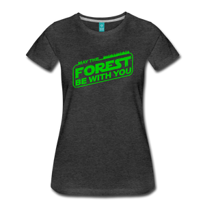Women's May the Forest be with You T-Shirt - charcoal gray