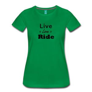 Women's Live Lover Ride T-Shirt - kelly green