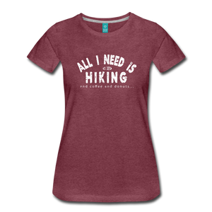 Women's All I Need is Hiking T-Shirt - heather burgundy