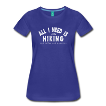 Load image into Gallery viewer, Women's All I Need is Hiking T-Shirt - royal blue