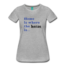 Load image into Gallery viewer, Women's Home is where the Horse is T-Shirt - heather gray
