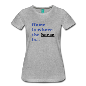 Women's Home is where the Horse is T-Shirt - heather gray