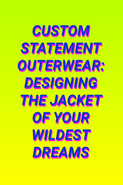 CUSTOM STATEMENT OUTERWEAR [deposit]