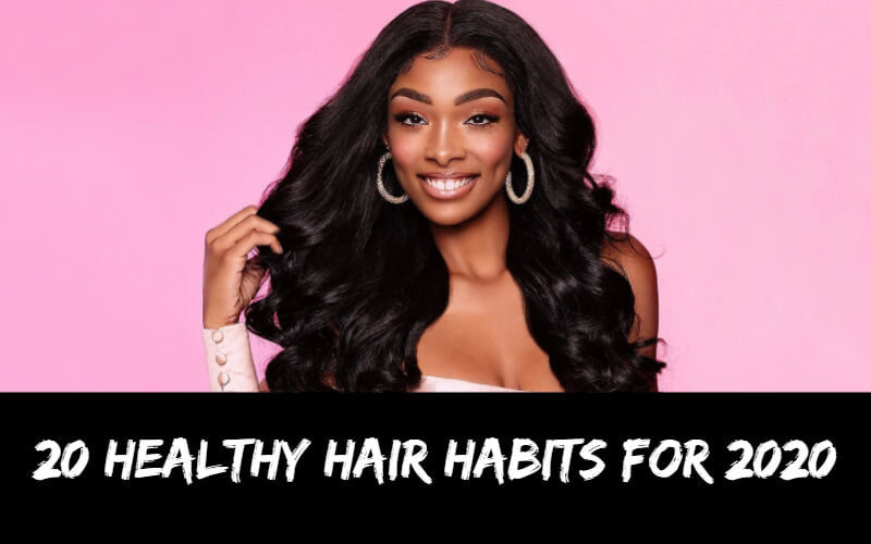 20 Healthy Hair Habits For 2020