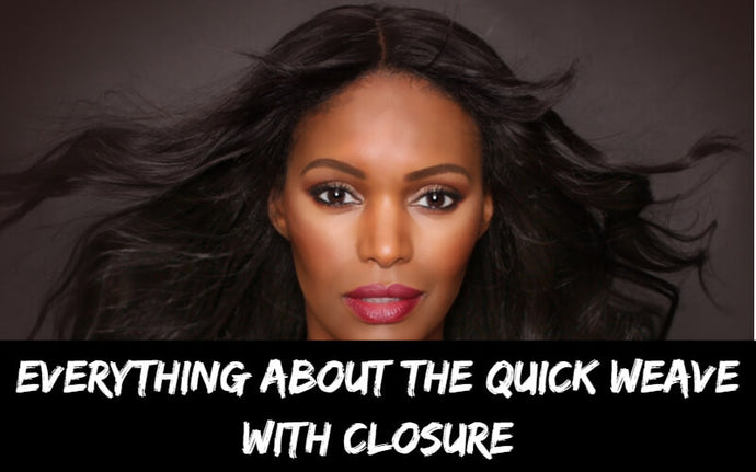 Everything About The Quick Weave with Closure