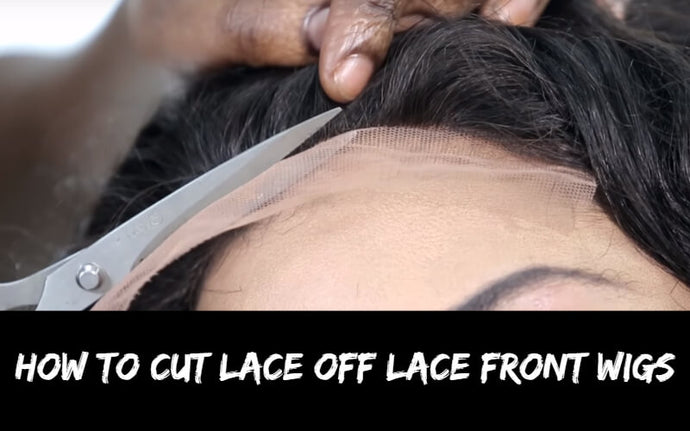 How To Cut Lace Off Lace Front Wigs