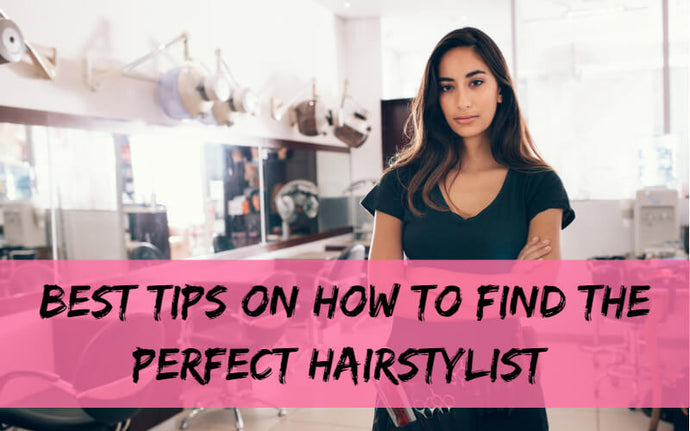 Best Tips On How To Find The Perfect Hairstylist