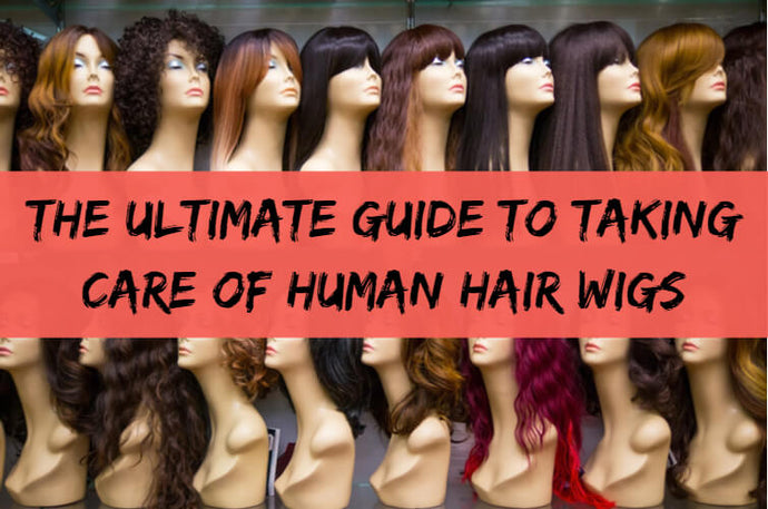 The Ultimate Guide to Taking Care of Human Hair Wigs