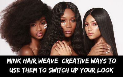 Mink Hair Weave: Creative Ways To Use Them To Switch Up Your Look