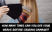 How many times can you dye your weave before causing damage?