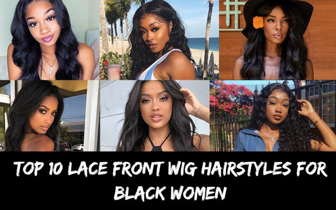 Top 10 Lace Front Wig Hairstyles For Black Women