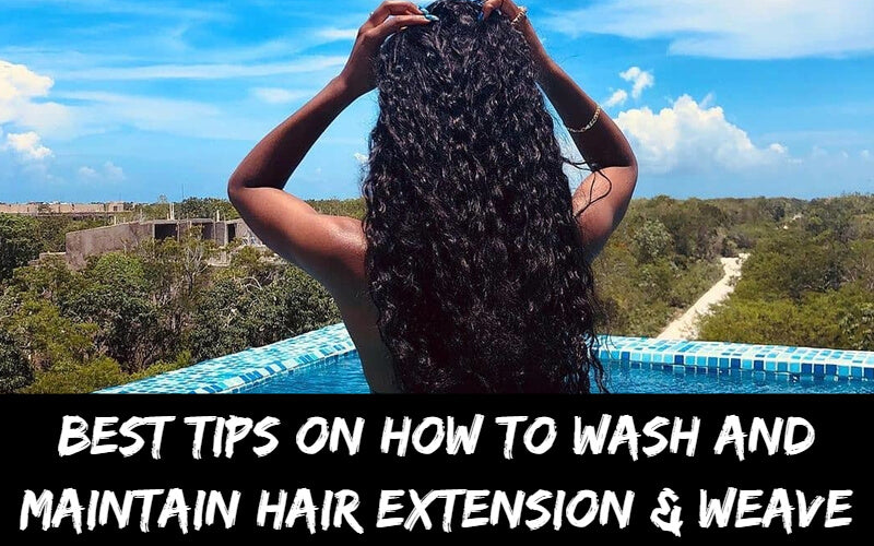 HOW TO WASH AND MAINTAIN HAIR EXTENSION & HAIR WEAVE