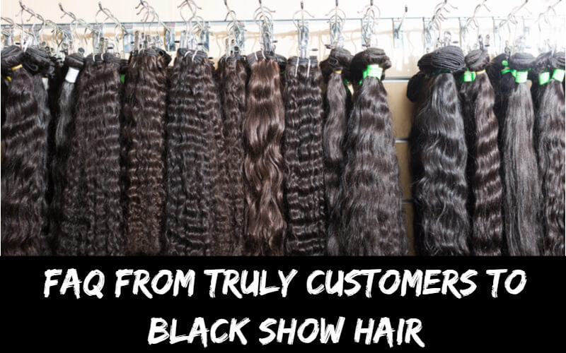 FAQ from Truly customers to Black Show Hair