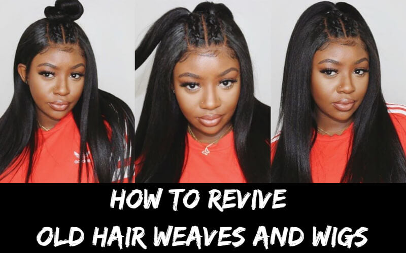How to Revive Old Hair Weaves and Wigs