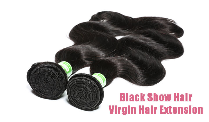 QUALITY VIRGIN HAIR EXTENSION- BLACK SHOW HAIR