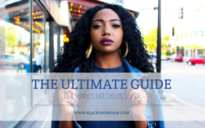 The Ultimate Guide To A Seamless Lace Closure Sew In