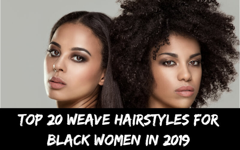 Top 20 Weave Hairstyles For Black Women in 2019