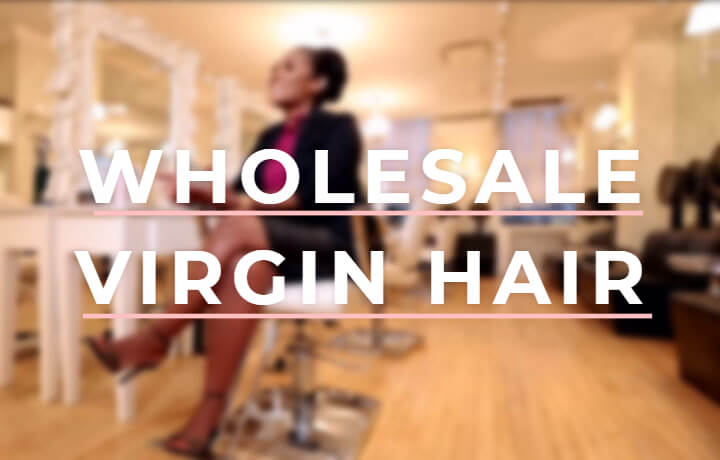 Wholesale Virgin Hair Retail Business