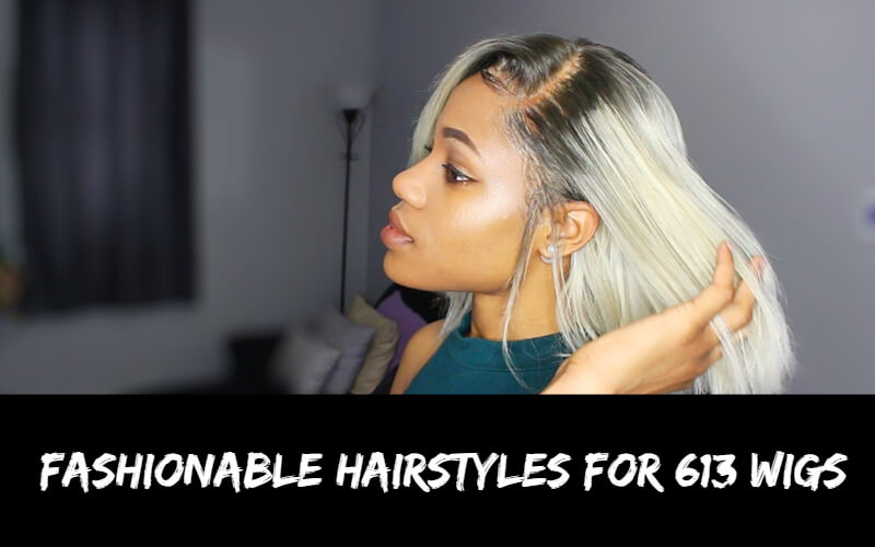Fashionable Hairstyles For 613 Wigs