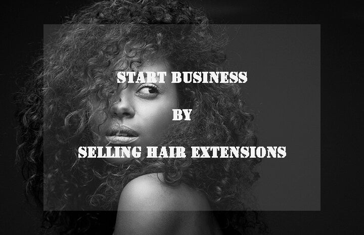 start business by selling hair extensions